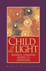 Child of the Light Walking Through Advent & Christmas by Beth A. Richardson